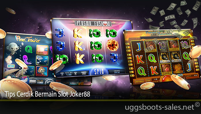Tips Cerdik Bermain Slot Joker88